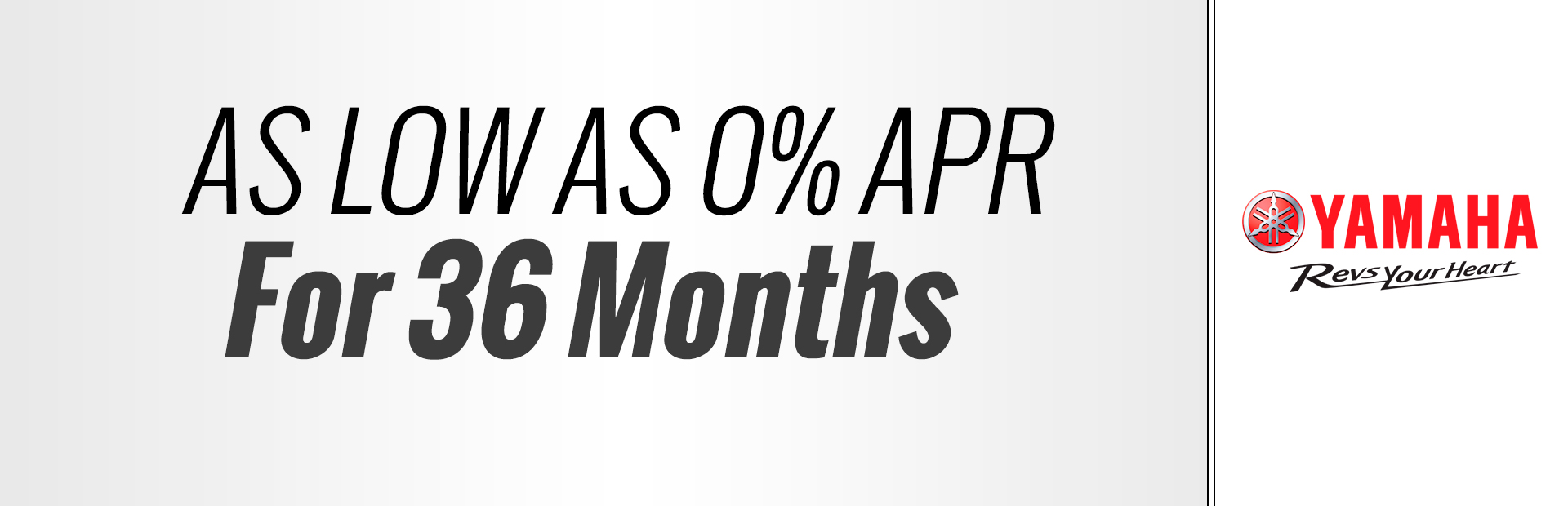 Yamaha: As Low As 0% APR for 36 months